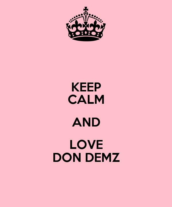 KEEP CALM AND LOVE DON DEMZ