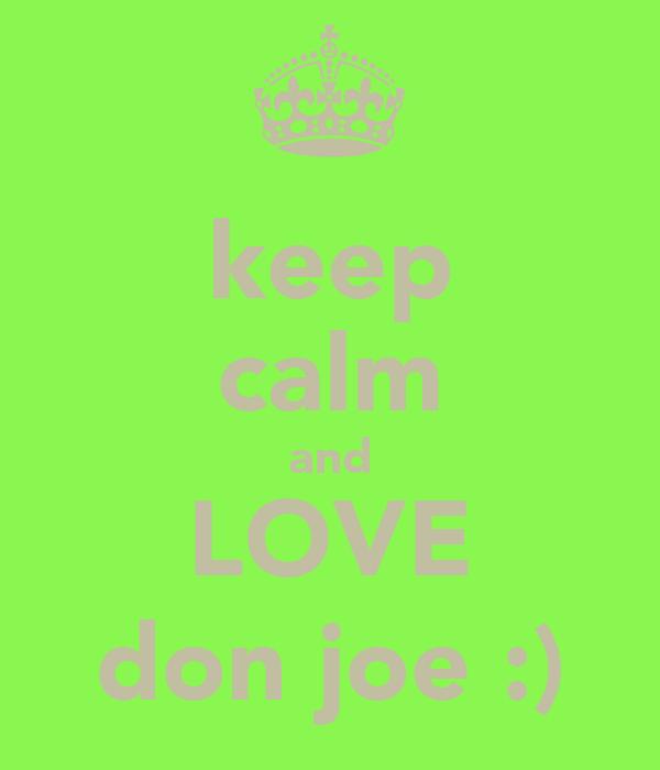 keep calm and LOVE don joe :)
