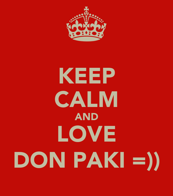 KEEP CALM AND LOVE DON PAKI =))