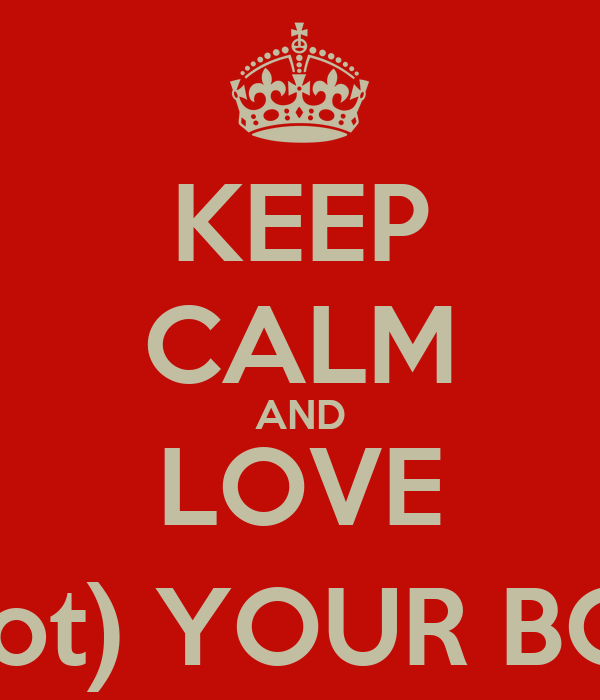 KEEP CALM AND LOVE (don't shoot) YOUR BOYFRIEND