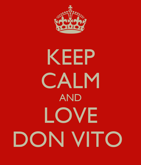 KEEP CALM AND LOVE DON VITO