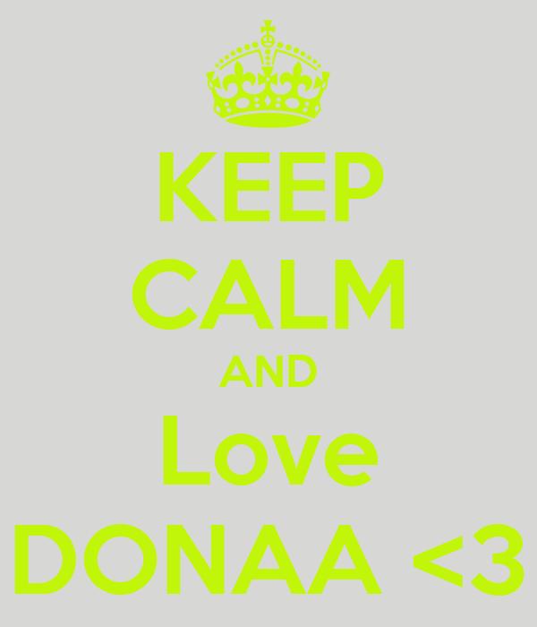 KEEP CALM AND Love DONAA <3