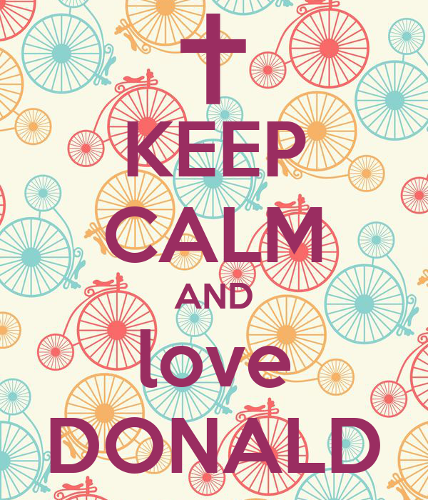 KEEP CALM AND love DONALD