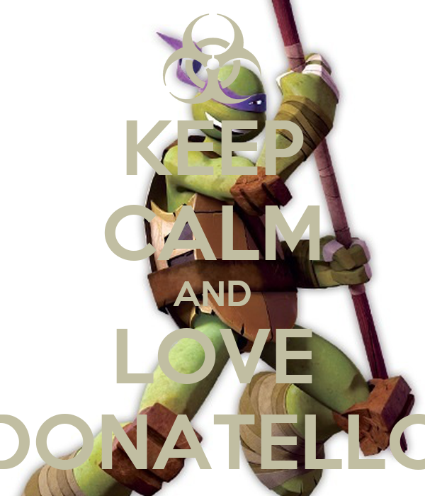 KEEP CALM AND LOVE DONATELLO