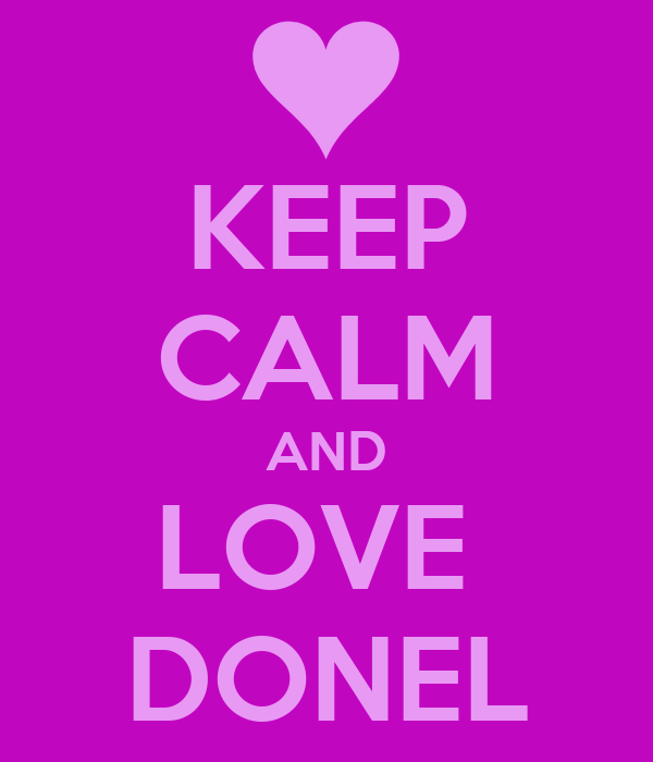 KEEP CALM AND LOVE  DONEL