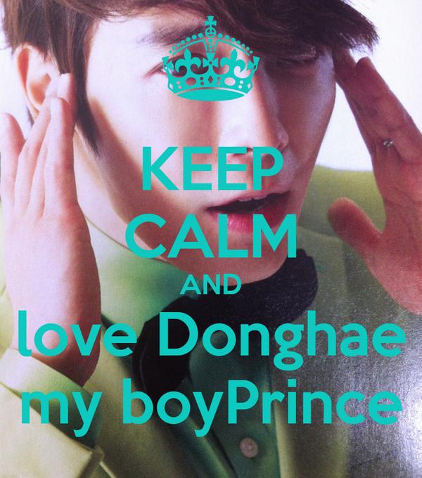 KEEP CALM AND love Donghae my boyPrince