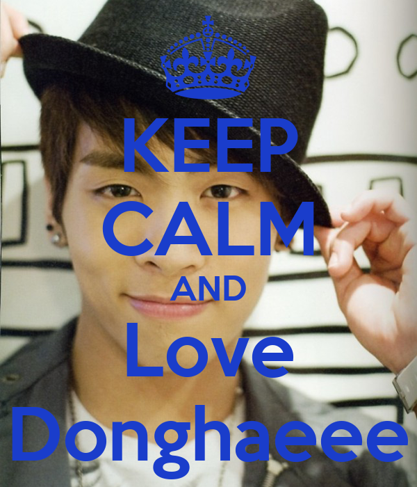 KEEP CALM AND Love Donghaeee