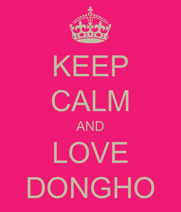 KEEP CALM AND LOVE DONGHO