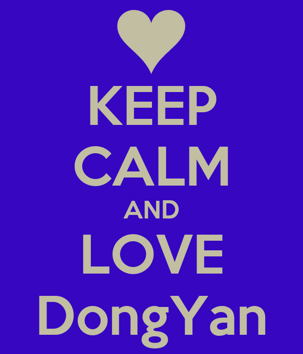 KEEP CALM AND LOVE DongYan