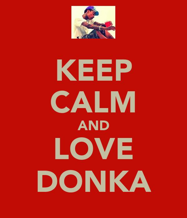 KEEP CALM AND LOVE DONKA