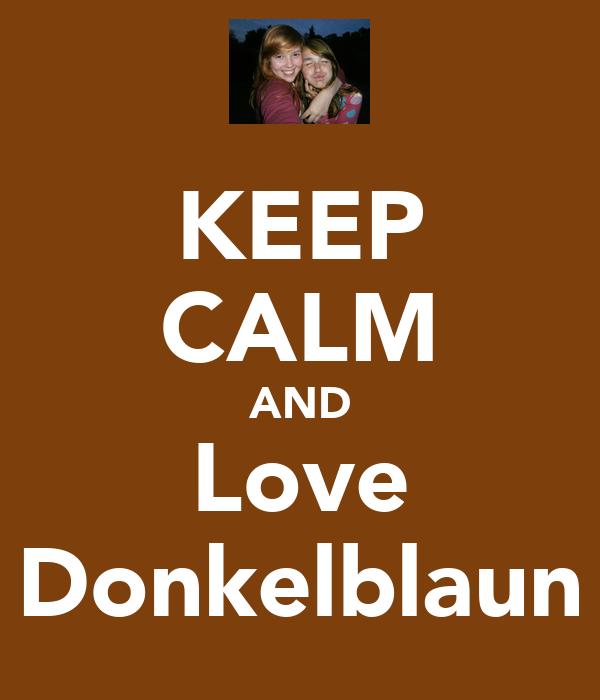 KEEP CALM AND Love Donkelblaun