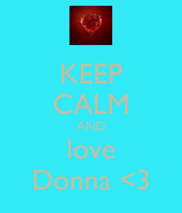 KEEP CALM AND love Donna <3