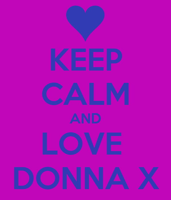 KEEP CALM AND LOVE  DONNA X