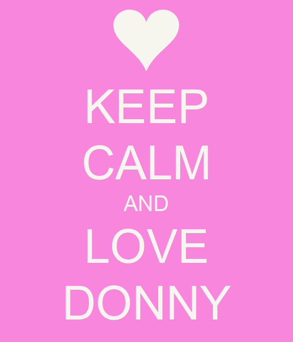 KEEP CALM AND LOVE DONNY