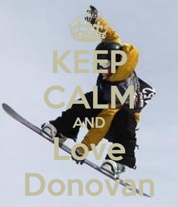 KEEP CALM AND Love Donovan