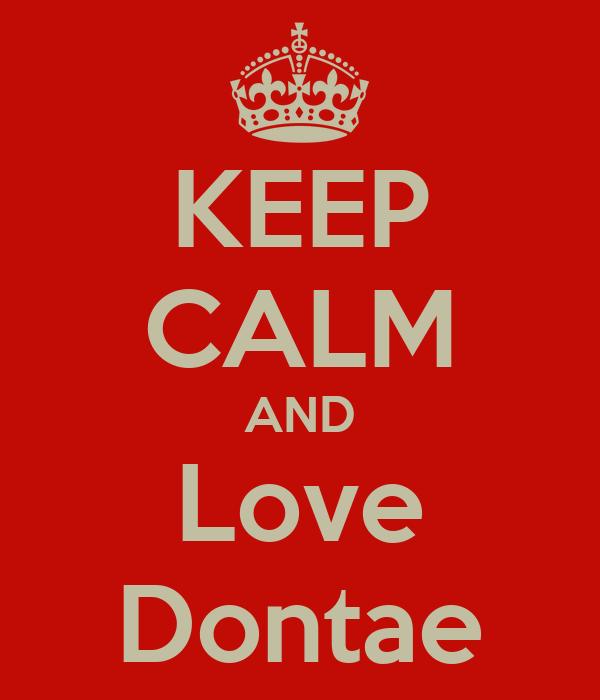 KEEP CALM AND Love Dontae