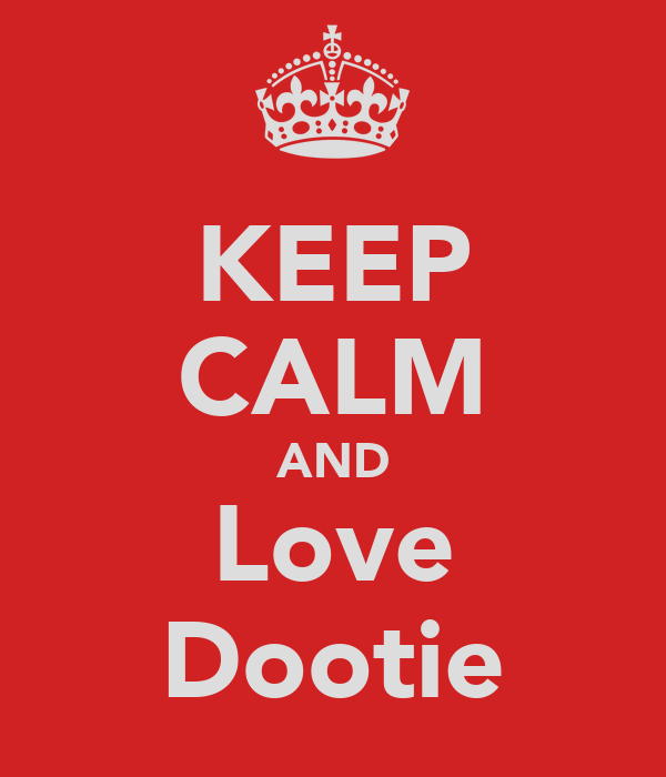 KEEP CALM AND Love Dootie