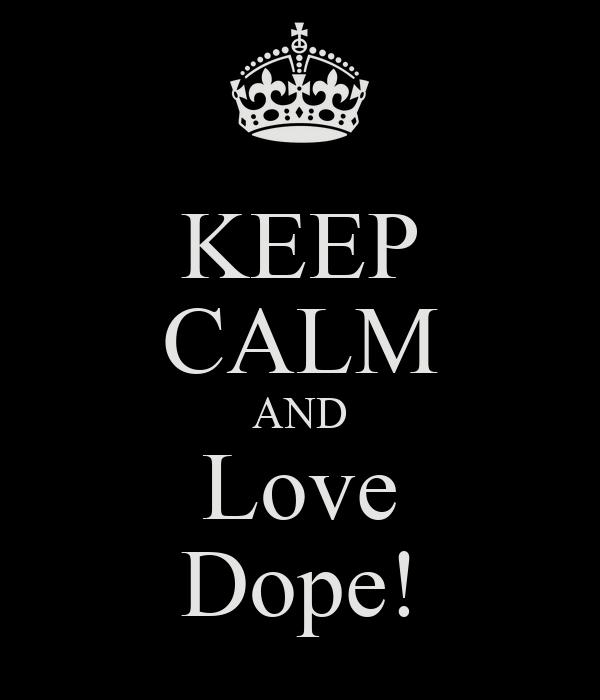 KEEP CALM AND Love Dope!