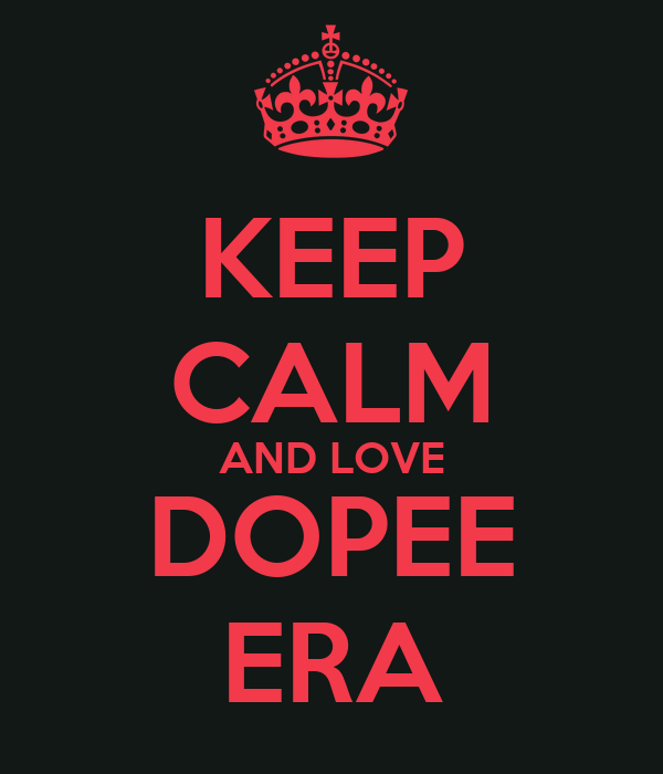 KEEP CALM AND LOVE DOPEE ERA
