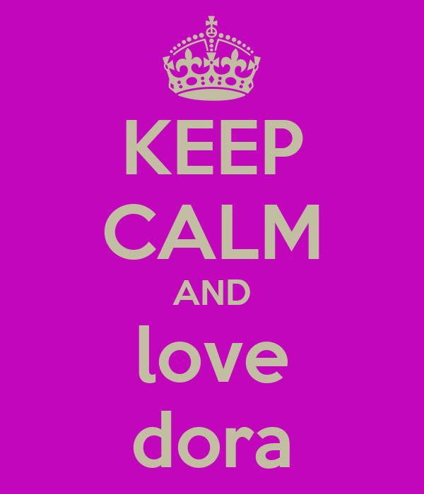 KEEP CALM AND love dora