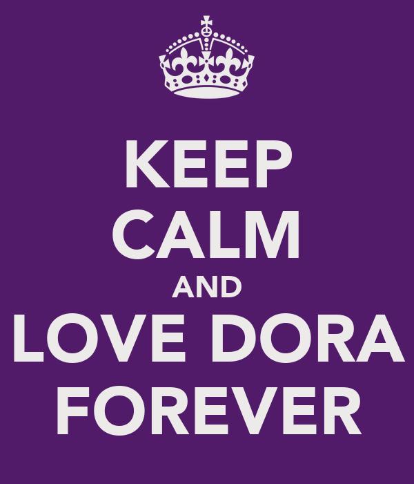 KEEP CALM AND LOVE DORA FOREVER