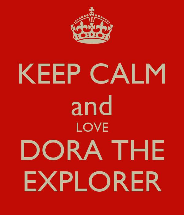 KEEP CALM and LOVE DORA THE EXPLORER