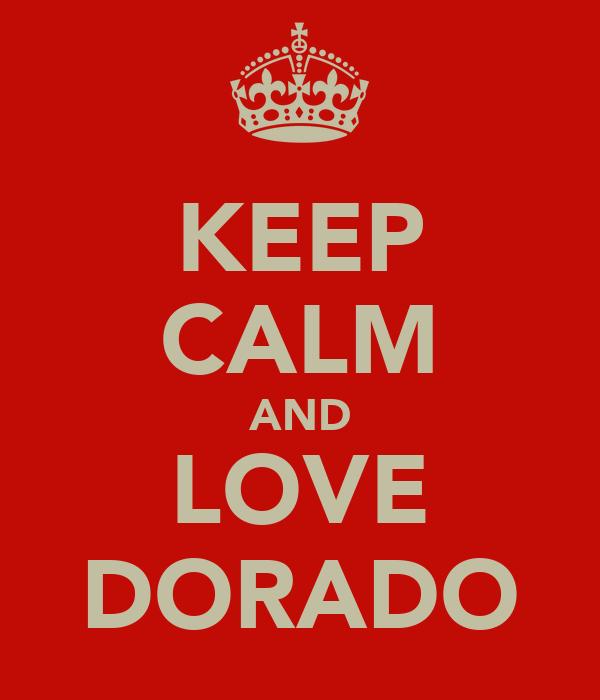 KEEP CALM AND LOVE DORADO