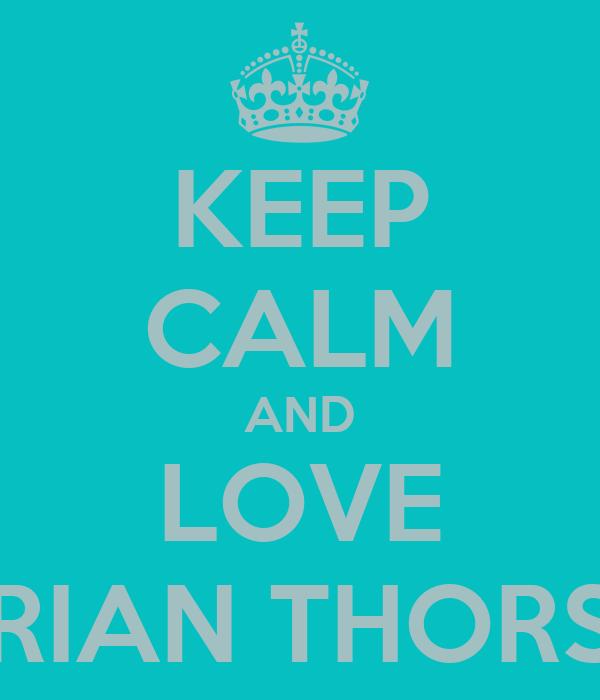 KEEP CALM AND LOVE DORIAN THORSON
