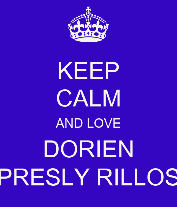 KEEP CALM AND LOVE DORIEN PRESLY RILLOS