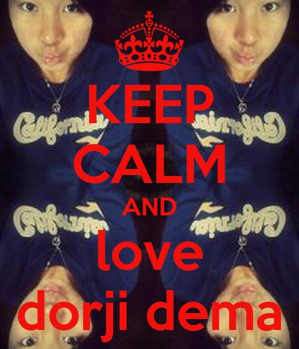 KEEP CALM AND love dorji dema