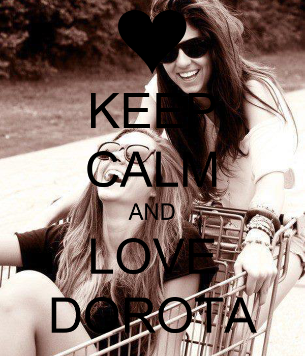 KEEP CALM AND LOVE DOROTA