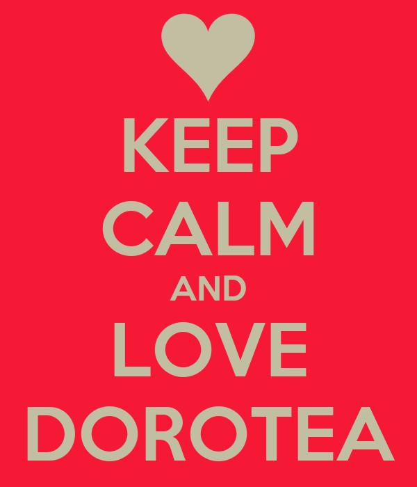 KEEP CALM AND LOVE DOROTEA