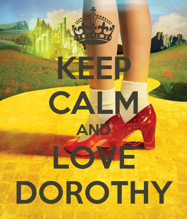 KEEP CALM AND LOVE DOROTHY