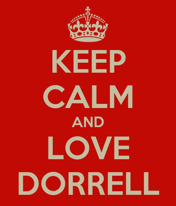 KEEP CALM AND LOVE DORRELL