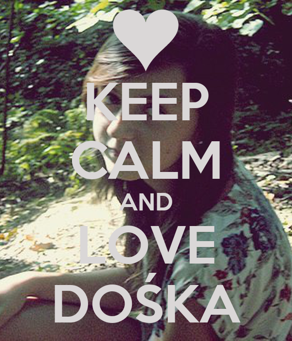 KEEP CALM AND LOVE DOŚKA