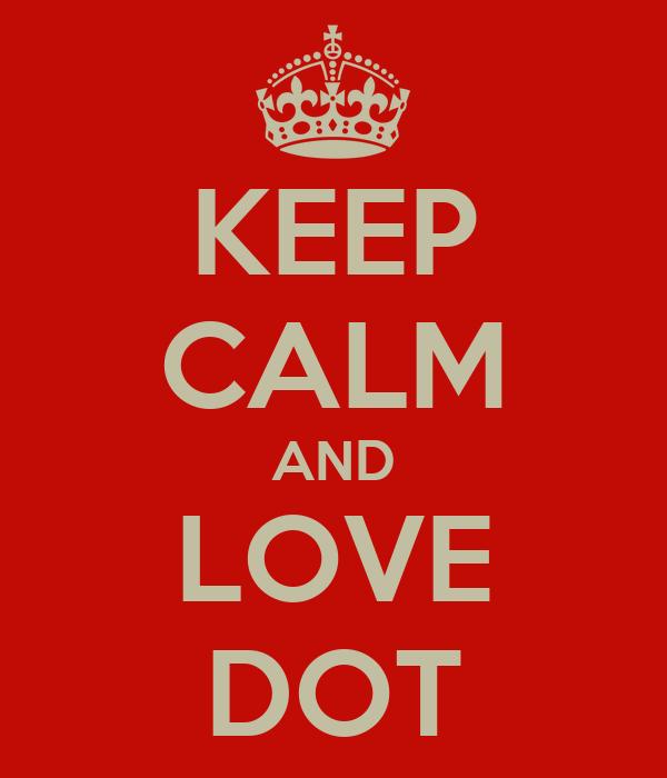 KEEP CALM AND LOVE DOT
