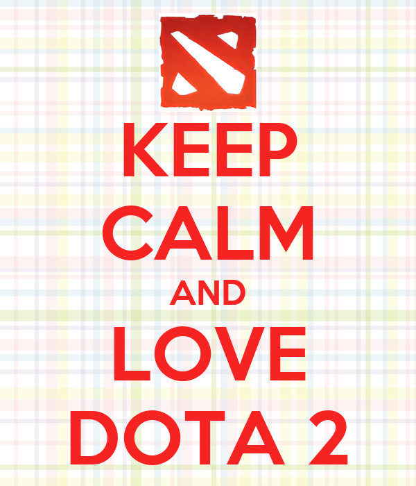 KEEP CALM AND LOVE DOTA 2