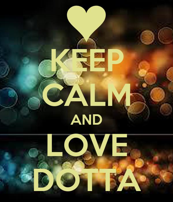 KEEP CALM AND LOVE DOTTA