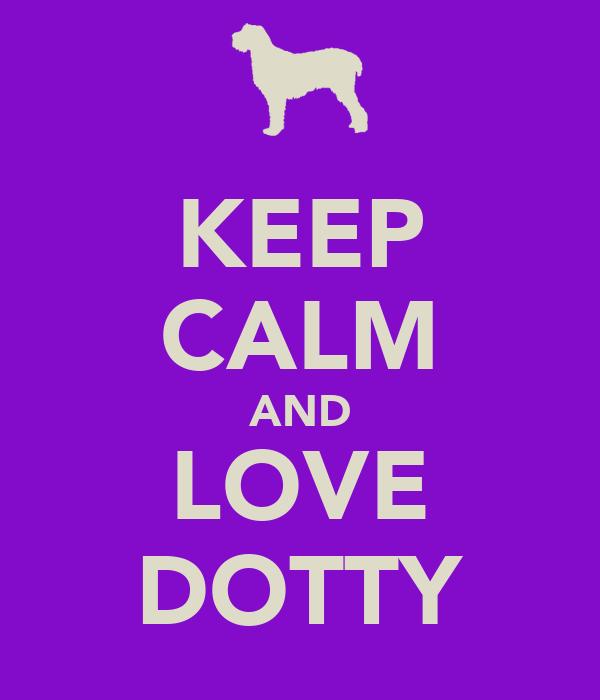 KEEP CALM AND LOVE DOTTY
