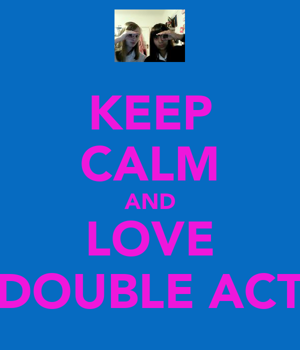 KEEP CALM AND LOVE DOUBLE ACT