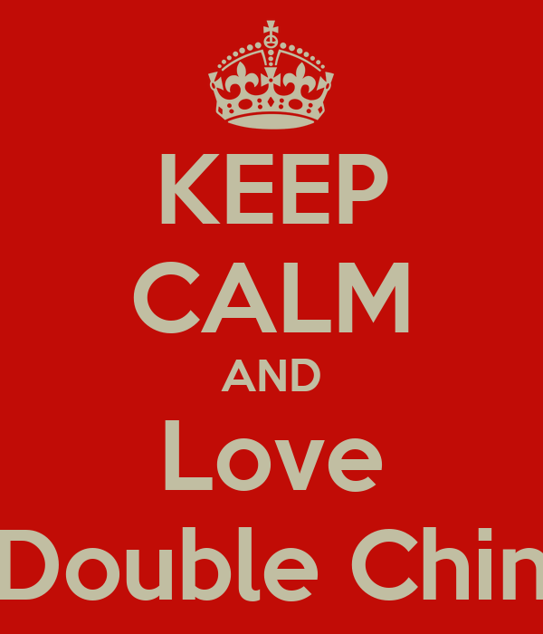 KEEP CALM AND Love  Double Chin
