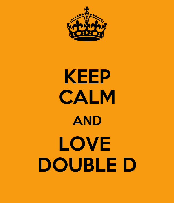 KEEP CALM AND LOVE  DOUBLE D