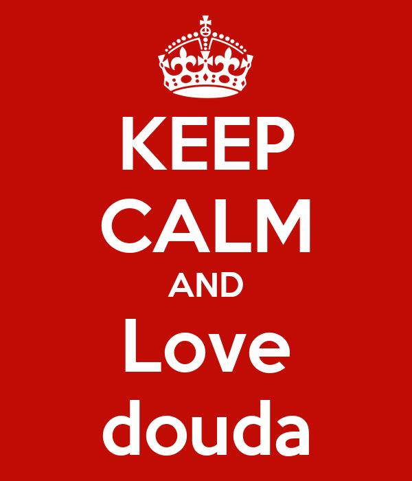 KEEP CALM AND Love douda