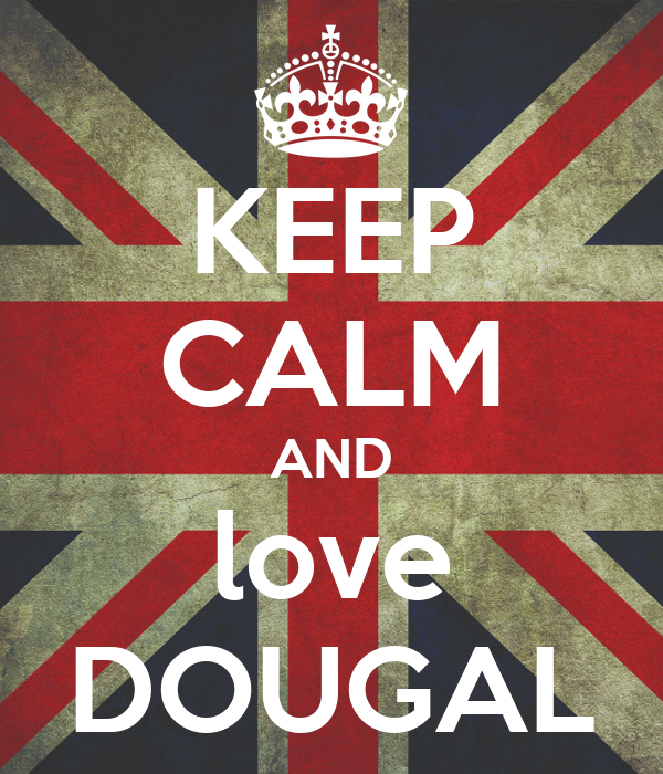 KEEP CALM AND love DOUGAL