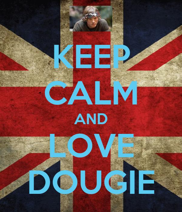 KEEP CALM AND LOVE DOUGIE