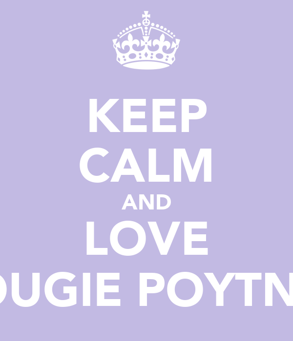 KEEP CALM AND LOVE DOUGIE POYTNER