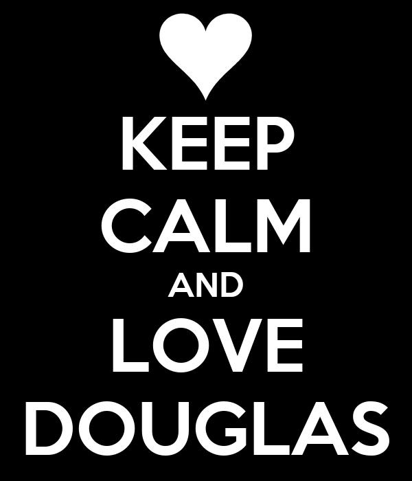 KEEP CALM AND LOVE DOUGLAS
