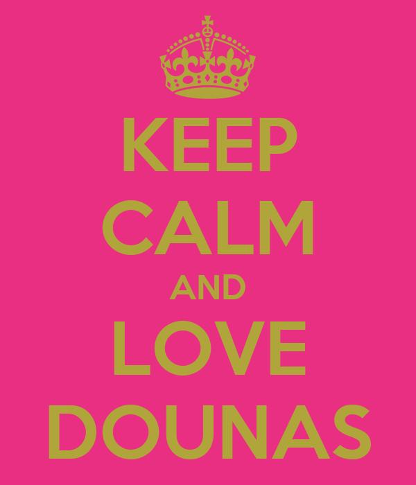 KEEP CALM AND LOVE DOUNAS