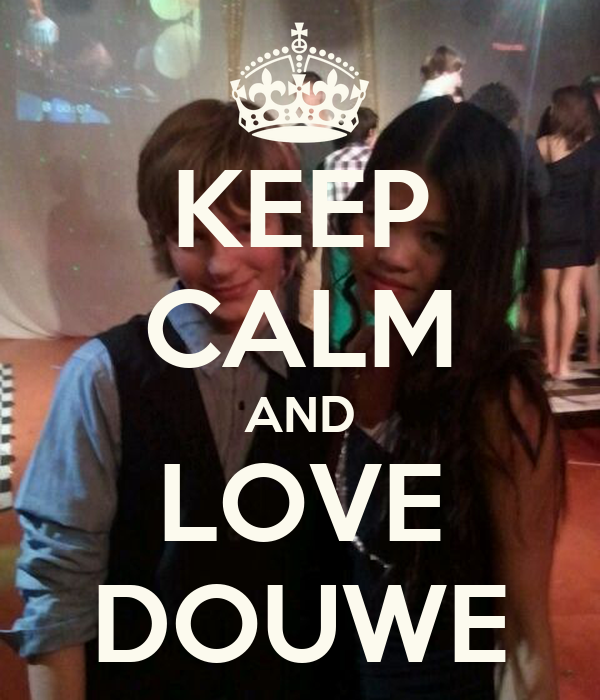 KEEP CALM AND LOVE DOUWE