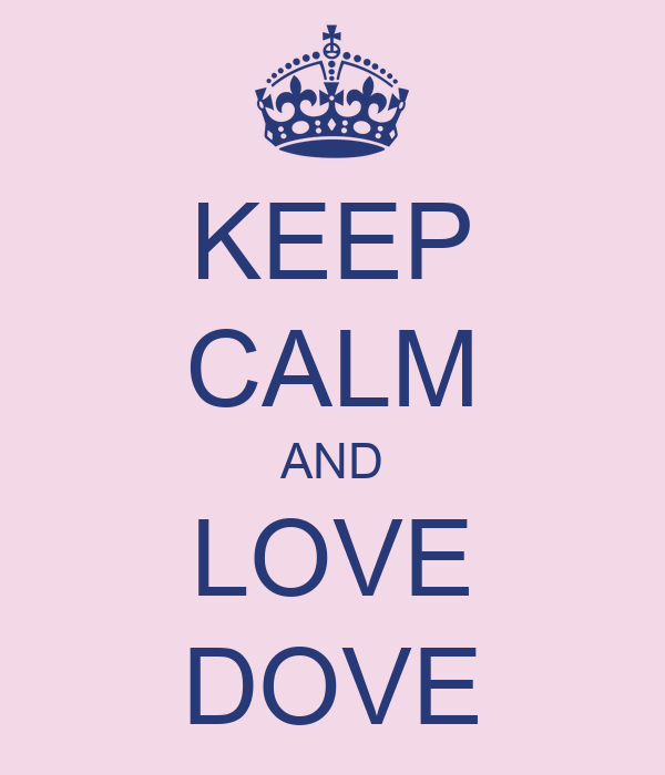 KEEP CALM AND LOVE DOVE